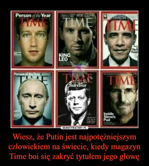 Wiesz, że Putin jest najpotężniejszym człowiekiem na świecie, kiedy magazyn Time boi się zakryć tytułem jego głowę –