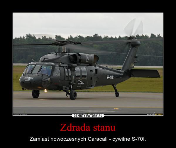 Zdrada stanu – Zamiast nowoczesnych Caracali - cywilne S-70I.