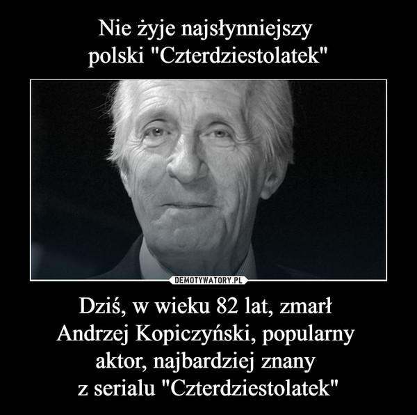 """Dziś, w wieku 82 lat, zmarł Andrzej Kopiczyński, popularny aktor, najbardziej znany z serialu """"Czterdziestolatek"""" –"""