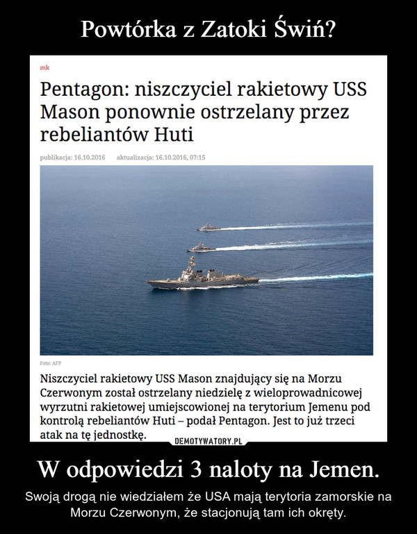 W odpowiedzi 3 naloty na Jemen. – Swoją drogą nie wiedziałem że USA mają terytoria zamorskie na Morzu Czerwonym, że stacjonują tam ich okręty.