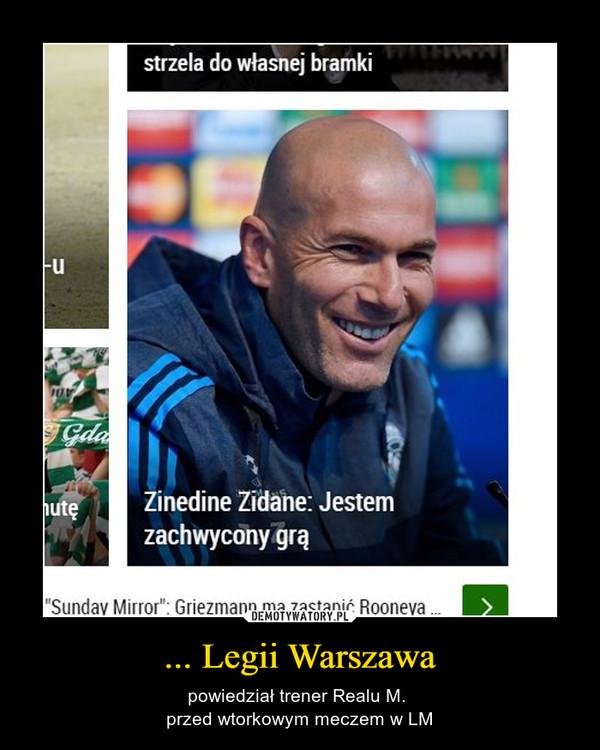 ... Legii Warszawa – powiedział trener Realu M. przed wtorkowym meczem w LM