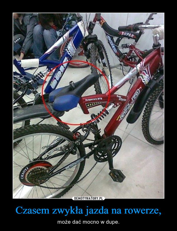 Czasem zwykła jazda na rowerze, – może dać mocno w dupe.