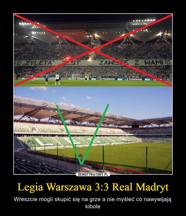 Legia Warszawa 3:3 Real Madryt – Wreszcie mogli skupić się na grze a nie myśleć co nawywijają kibole