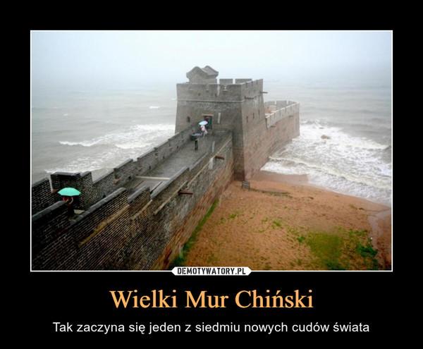 Wielki Mur Chiński – Tak zaczyna się jeden z siedmiu nowych cudów świata