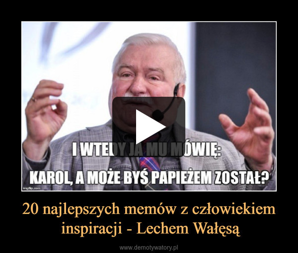 20 najlepszych memów z człowiekiem inspiracji - Lechem Wałęsą –