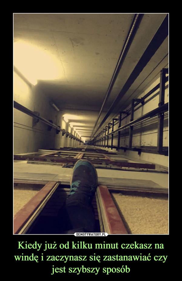 Kiedy już od kilku minut czekasz na windę i zaczynasz się zastanawiać czy jest szybszy sposób –