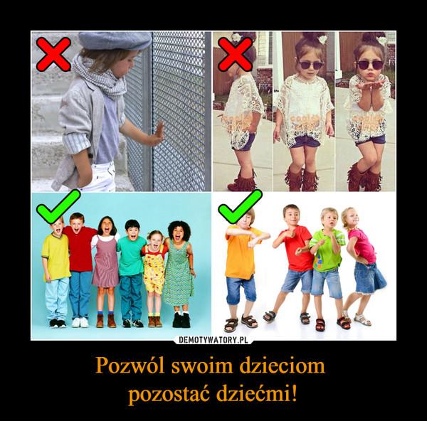 Pozwól swoim dzieciom pozostać dziećmi! –