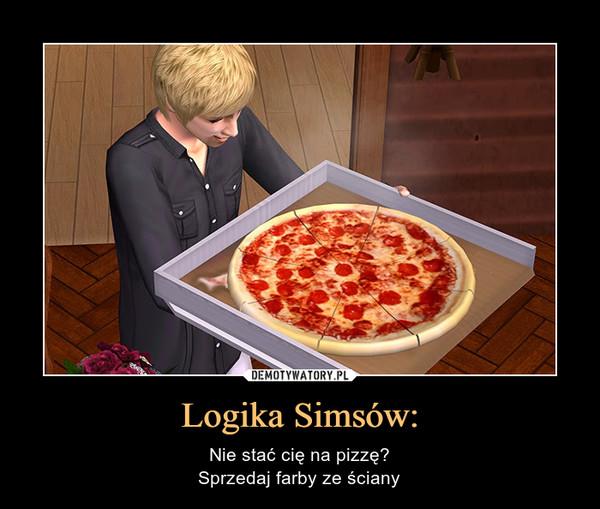 Logika Simsów: – Nie stać cię na pizzę?Sprzedaj farby ze ściany