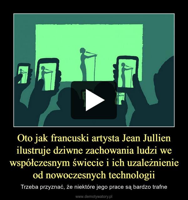 Oto jak francuski artysta Jean Jullien ilustruje dziwne zachowania ludzi we współczesnym świecie i ich uzależnienie od nowoczesnych technologii – Trzeba przyznać, że niektóre jego prace są bardzo trafne