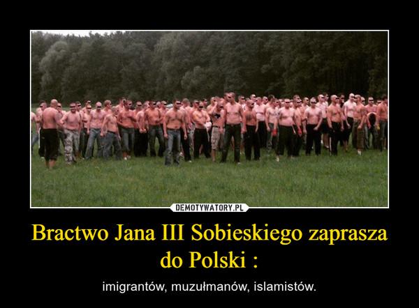 Bractwo Jana III Sobieskiego zaprasza do Polski : – imigrantów, muzułmanów, islamistów.