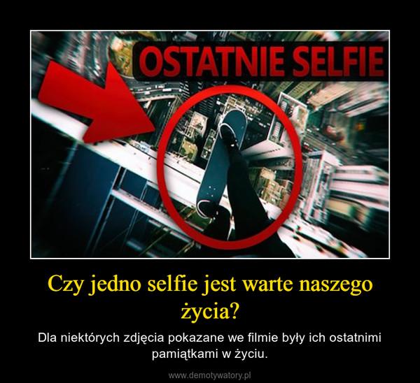 Czy jedno selfie jest warte naszego życia? – Dla niektórych zdjęcia pokazane we filmie były ich ostatnimi pamiątkami w życiu.