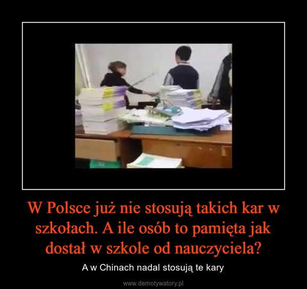 W Polsce już nie stosują takich kar w szkołach. A ile osób to pamięta jak dostał w szkole od nauczyciela? – A w Chinach nadal stosują te kary