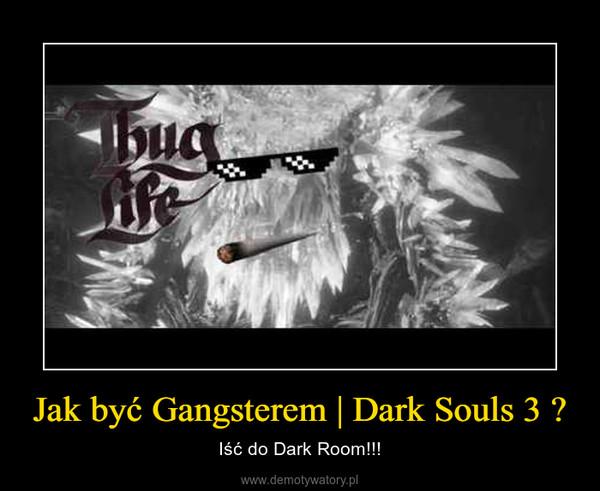 Jak być Gangsterem | Dark Souls 3 ✔ – Iść do Dark Room!!!