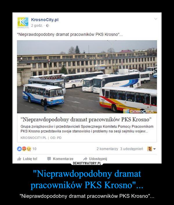 """""""Nieprawdopodobny dramat pracowników PKS Krosno""""... – """"Nieprawdopodobny dramat pracowników PKS Krosno""""..."""
