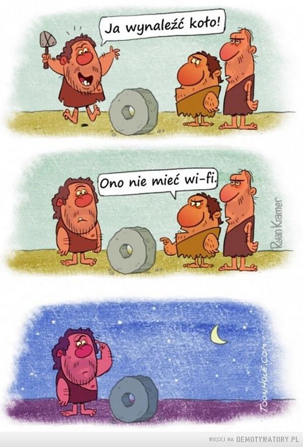 Takie czasy –  Ja wynaleźć kołoOno nie mieć wi-fi