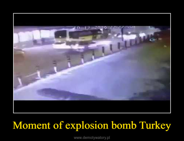 Moment of explosion bomb Turkey –