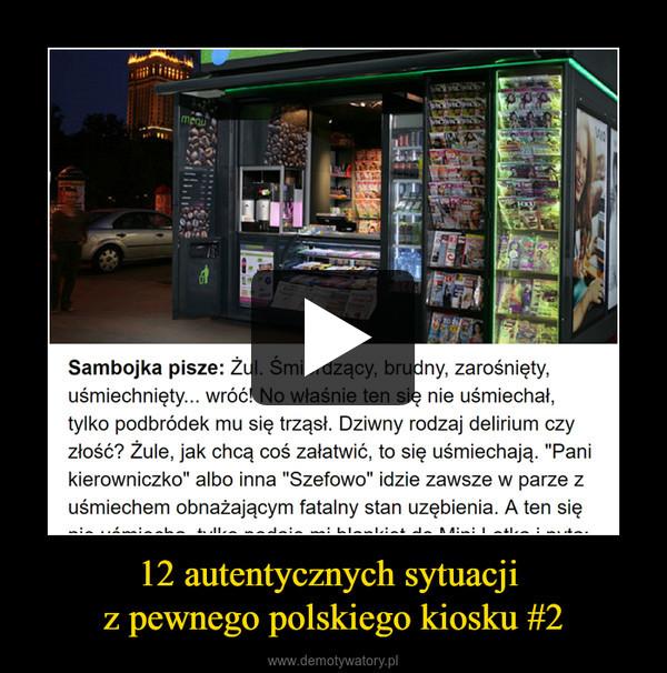 12 autentycznych sytuacji z pewnego polskiego kiosku #2 –