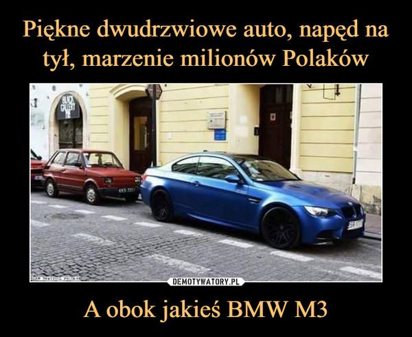 A obok jakieś BMW M3 –