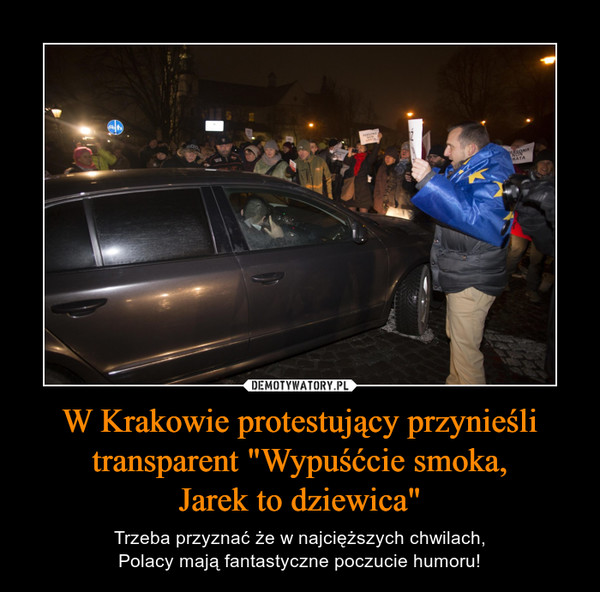 """W Krakowie protestujący przynieśli transparent """"Wypuśćcie smoka,Jarek to dziewica"""" – Trzeba przyznać że w najcięższych chwilach,Polacy mają fantastyczne poczucie humoru!"""