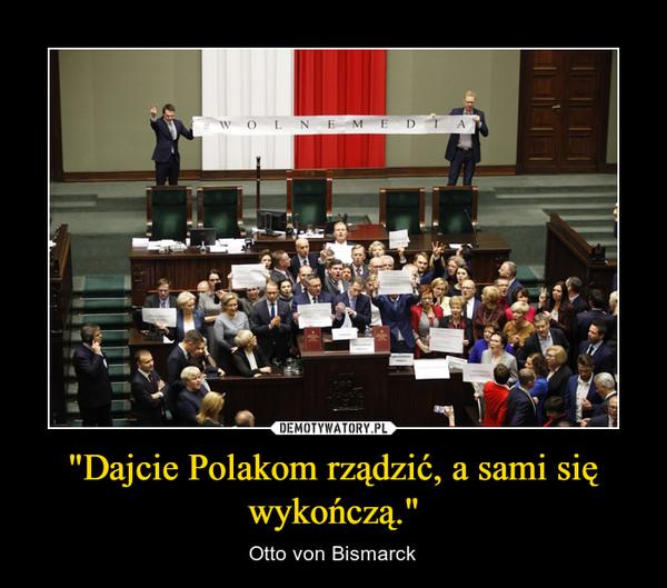 """""""Dajcie Polakom rządzić, a sami się wykończą."""" – Otto von Bismarck"""