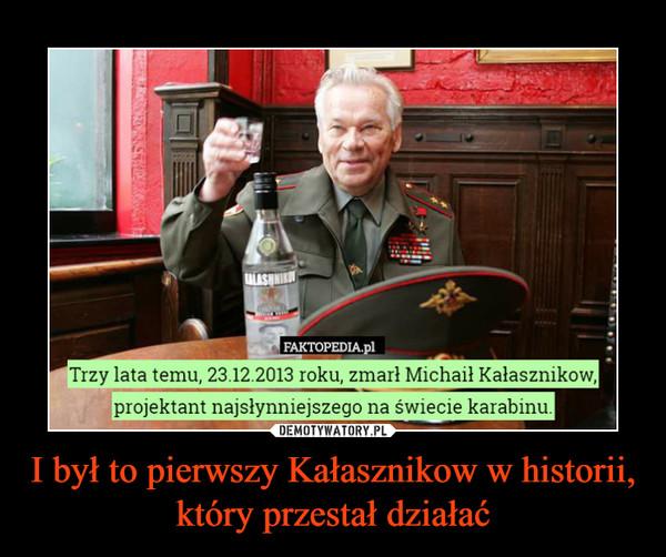 I był to pierwszy Kałasznikow w historii, który przestał działać –