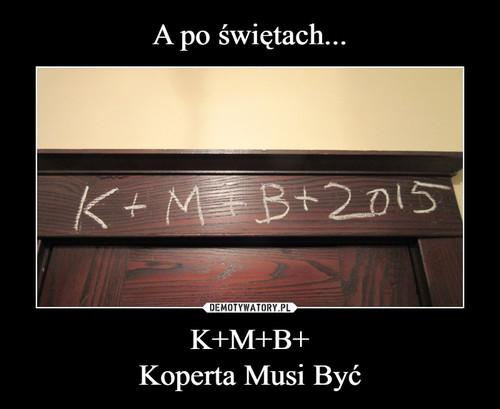 A po świętach... K+M+B+ Koperta Musi Być