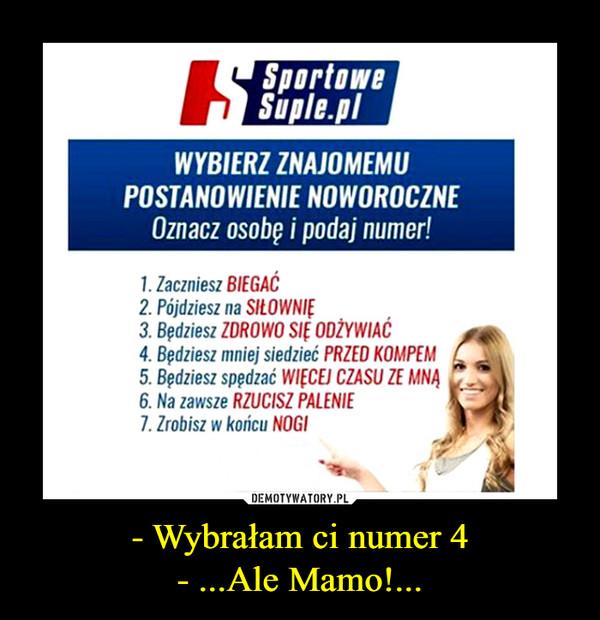- Wybrałam ci numer 4- ...Ale Mamo!... –