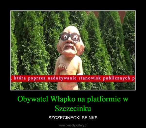 Obywatel Włapko na platformie w Szczecinku – SZCZECINECKI SFINKS
