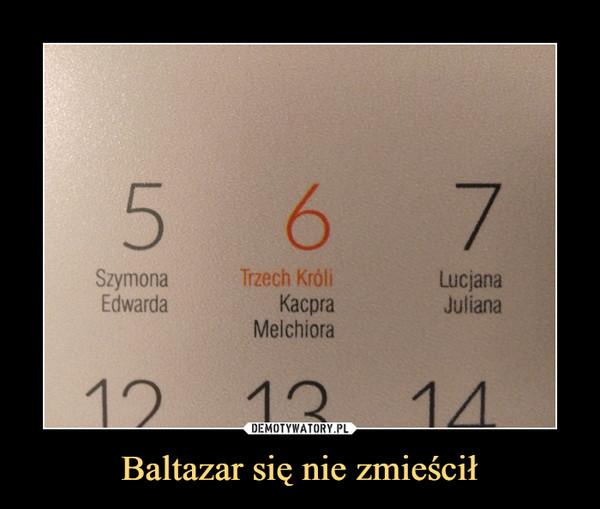 Baltazar się nie zmieścił –