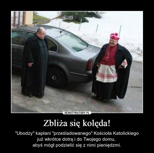 """Zbliża się kolęda! – """"Ubodzy"""" kapłani """"prześladowanego"""" Kościoła Katolickiegojuż wkrótce dotrą i do Twojego domu, abyś mógł podzielić się z nimi pieniędzmi."""