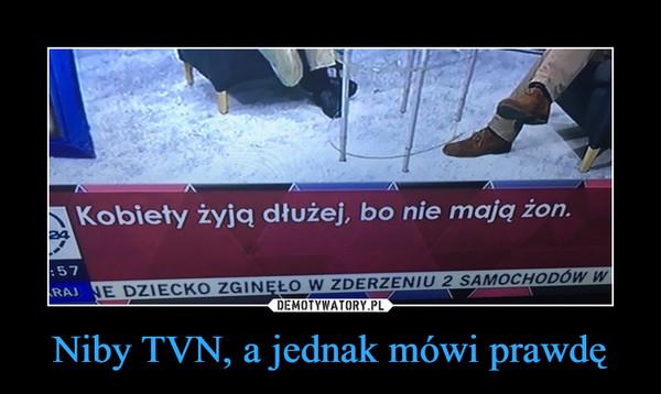 Niby TVN, a jednak mówi prawdę –