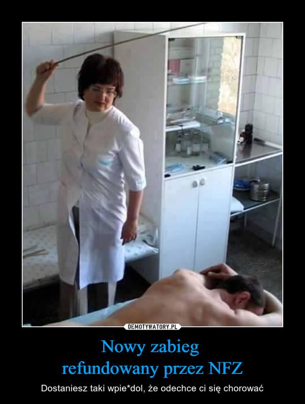 Nowy zabieg refundowany przez NFZ – Dostaniesz taki wpie*dol, że odechce ci się chorować