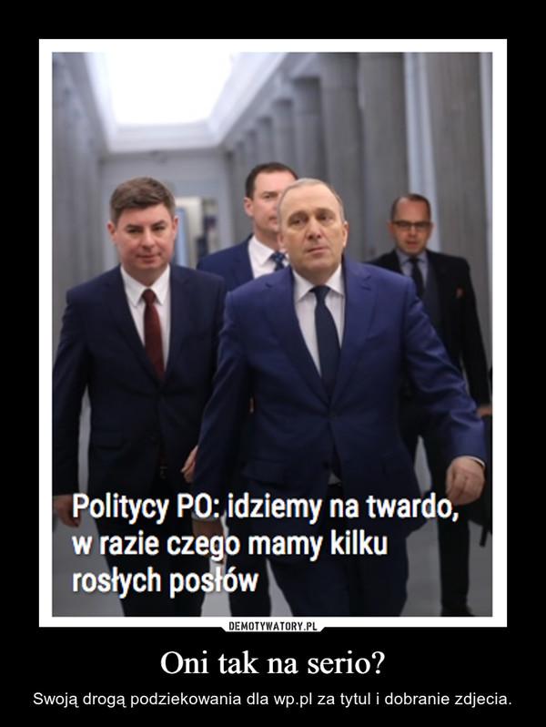 Oni tak na serio? – Swoją drogą podziekowania dla wp.pl za tytul i dobranie zdjecia.