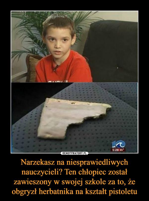 Narzekasz na niesprawiedliwych nauczycieli? Ten chłopiec został zawieszony w swojej szkole za to, że obgryzł herbatnika na kształt pistoletu –