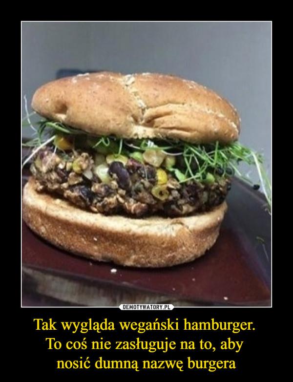 Tak wygląda wegański hamburger. To coś nie zasługuje na to, aby nosić dumną nazwę burgera –