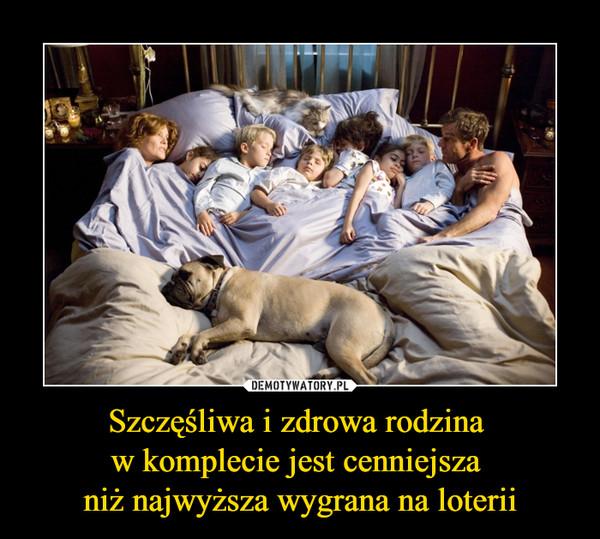 Szczęśliwa i zdrowa rodzina w komplecie jest cenniejsza niż najwyższa wygrana na loterii –