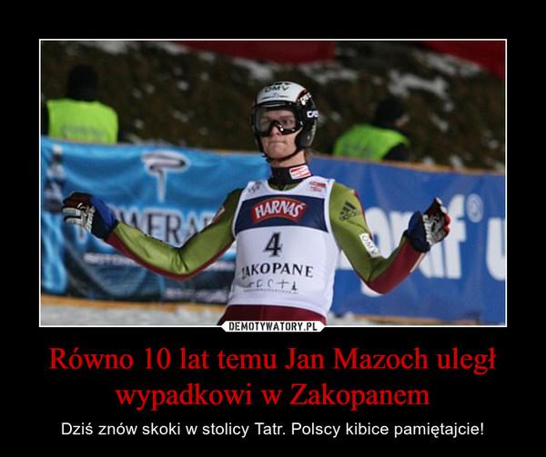 Równo 10 lat temu Jan Mazoch uległ wypadkowi w Zakopanem – Dziś znów skoki w stolicy Tatr. Polscy kibice pamiętajcie!