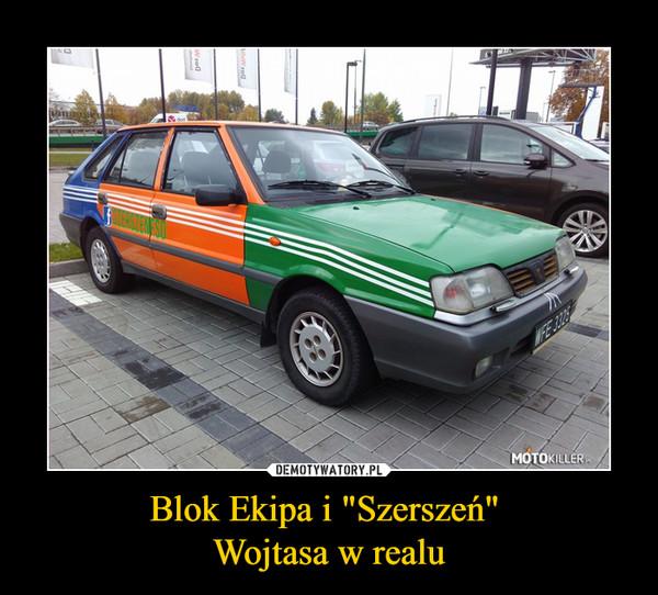 """Blok Ekipa i """"Szerszeń"""" Wojtasa w realu –"""