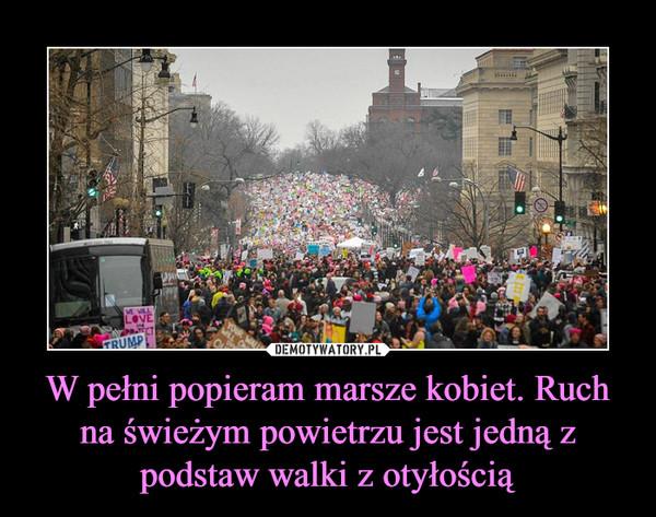 W pełni popieram marsze kobiet. Ruch na świeżym powietrzu jest jedną z podstaw walki z otyłością –