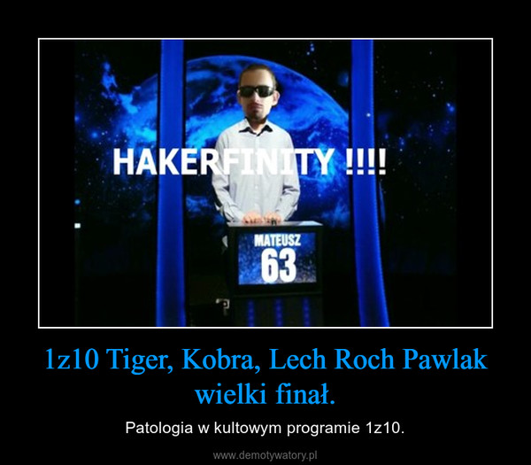 1z10 Tiger, Kobra, Lech Roch Pawlak wielki finał. – Patologia w kultowym programie 1z10.