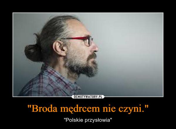 """""""Broda mędrcem nie czyni."""" – """"Polskie przysłowia"""""""
