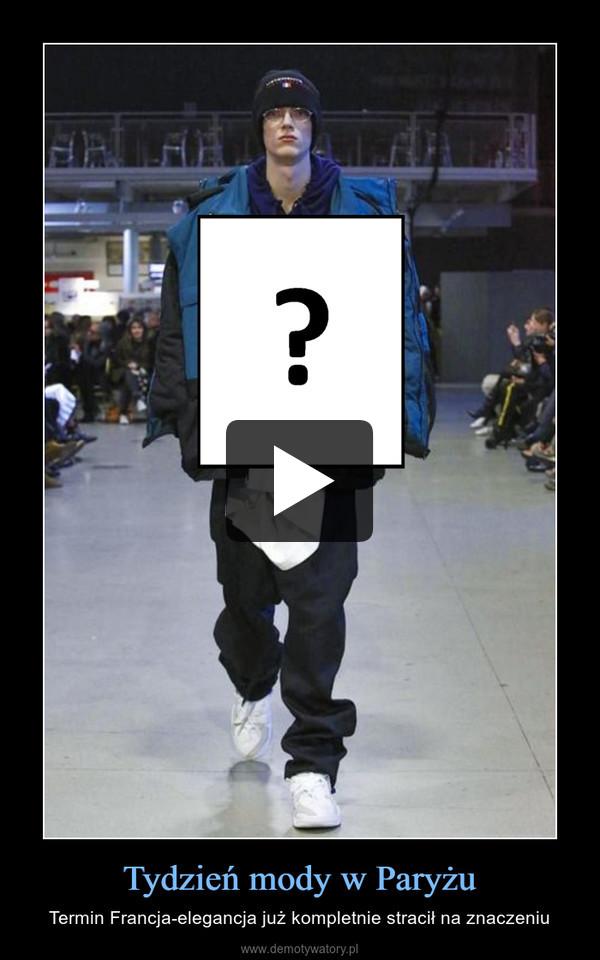 Tydzień mody w Paryżu – Termin Francja-elegancja już kompletnie stracił na znaczeniu
