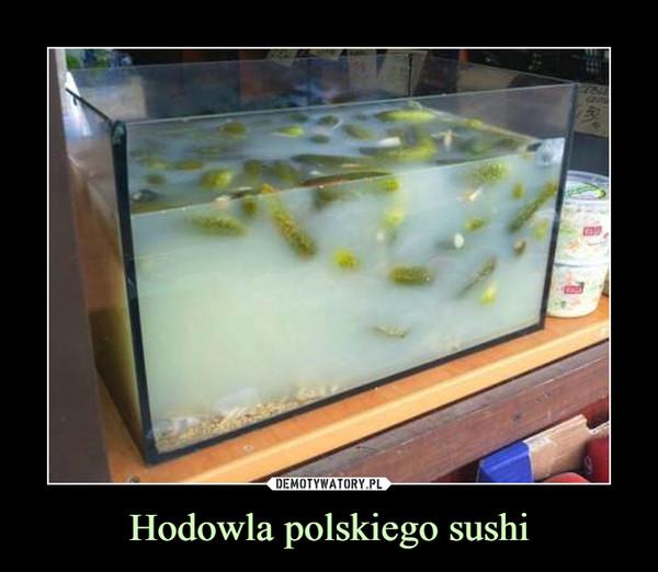Hodowla polskiego sushi –