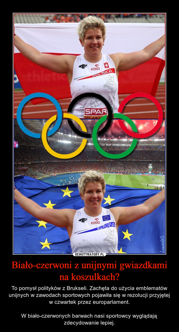 Biało-czerwoni z unijnymi gwiazdkami na koszulkach? – To pomysł polityków z Brukseli. Zachęta do użycia emblematów unijnych w zawodach sportowych pojawiła się w rezolucji przyjętej w czwartek przez europarlament.W biało-czerwonych barwach nasi sportowcy wyglądają zdecydowanie lepiej.