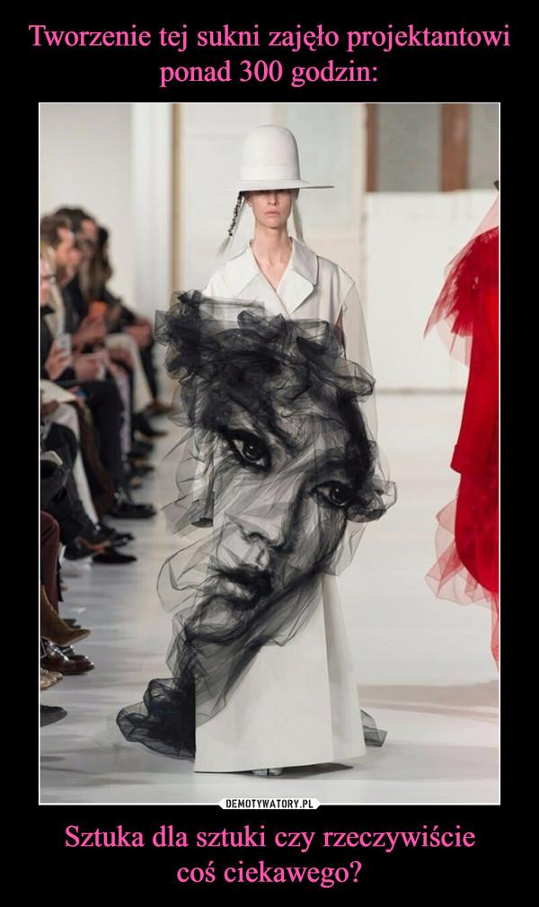 Sztuka dla sztuki czy rzeczywiściecoś ciekawego? –