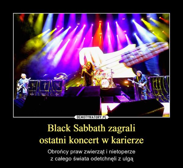Black Sabbath zagraliostatni koncert w karierze – Obrońcy praw zwierząt i nietoperze z całego świata odetchnęli z ulgą