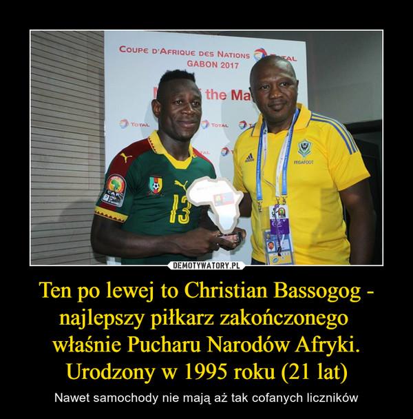 Ten po lewej to Christian Bassogog - najlepszy piłkarz zakończonego właśnie Pucharu Narodów Afryki. Urodzony w 1995 roku (21 lat) – Nawet samochody nie mają aż tak cofanych liczników