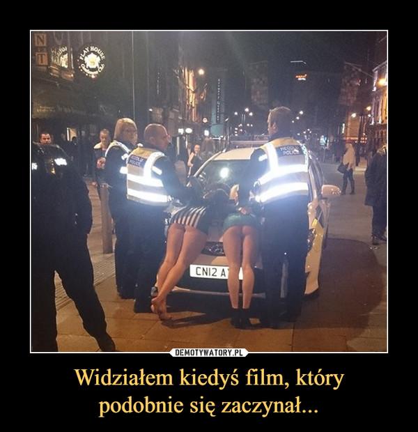 Widziałem kiedyś film, którypodobnie się zaczynał... –  police