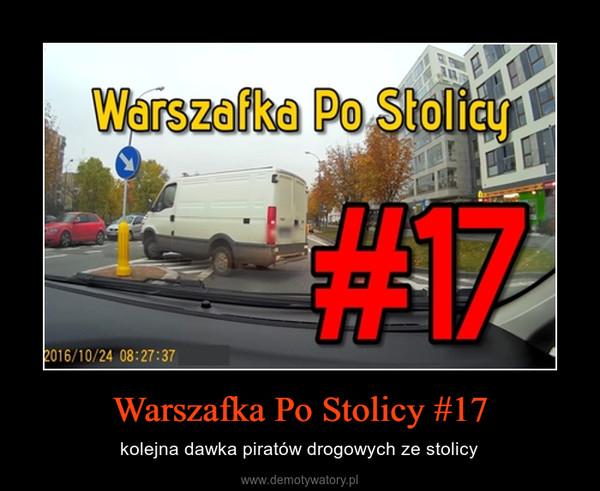 Warszafka Po Stolicy #17 – kolejna dawka piratów drogowych ze stolicy