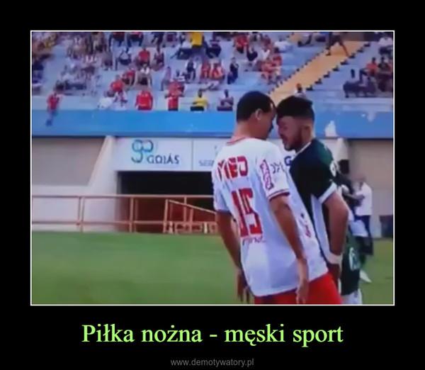 Piłka nożna - męski sport –